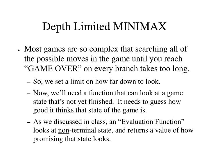 Depth Limited MINIMAX
