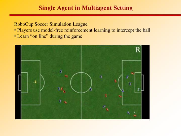 Single Agent in Multiagent Setting