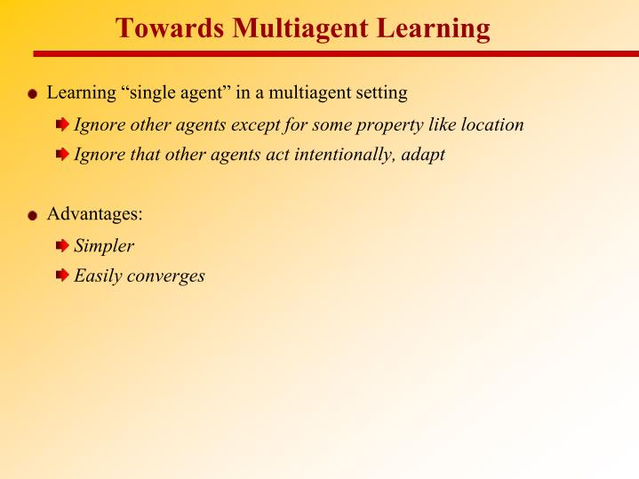 Towards Multiagent Learning