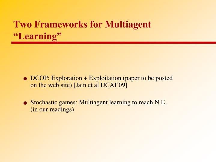 "Two Frameworks for Multiagent ""Learning"""