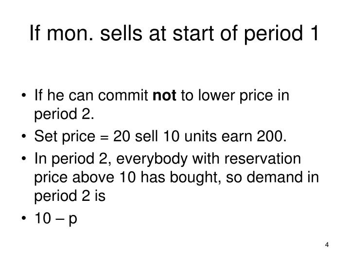 If mon. sells at start of period 1