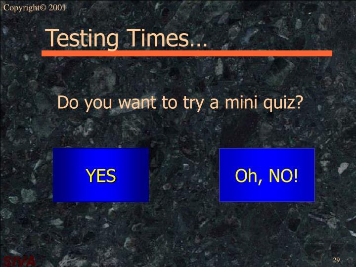 Testing Times…