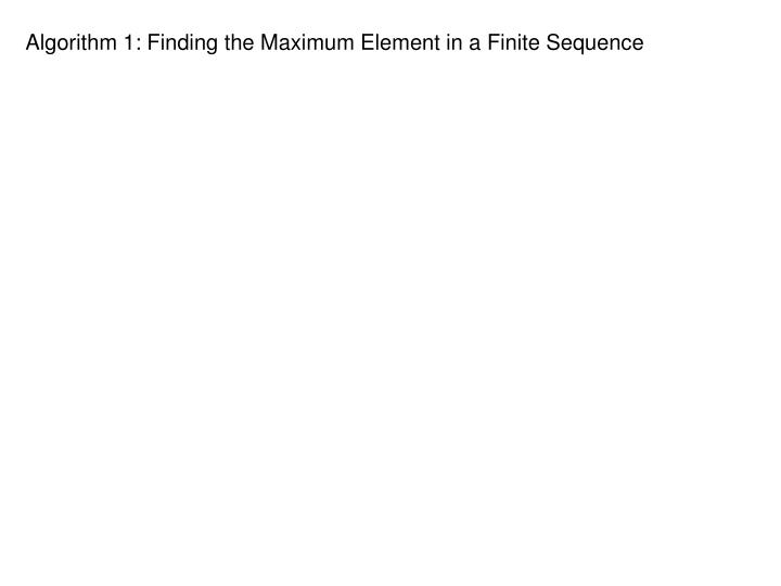 Algorithm 1: Finding the Maximum Element in a Finite Sequence