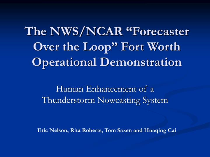 The nws ncar forecaster over the loop fort worth operational demonstration