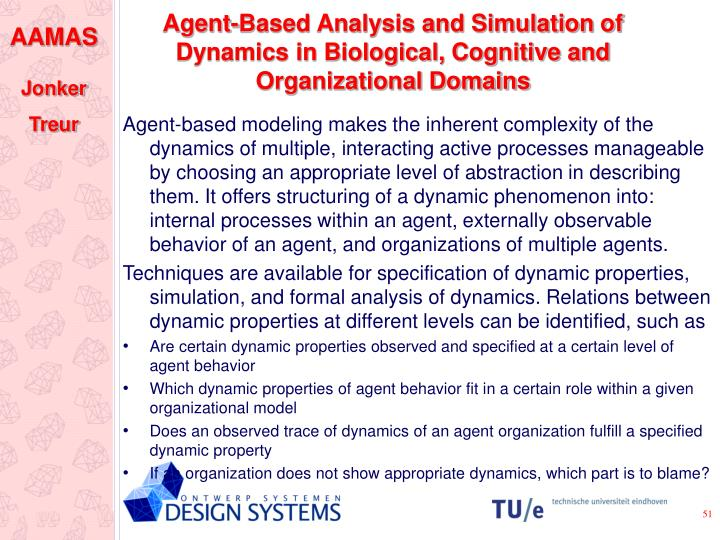 Agent-Based Analysis and Simulation of Dynamics in Biological, Cognitive and Organizational Domains