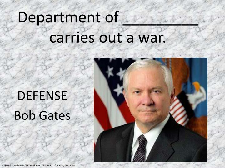 Department of _________ carries out a war.