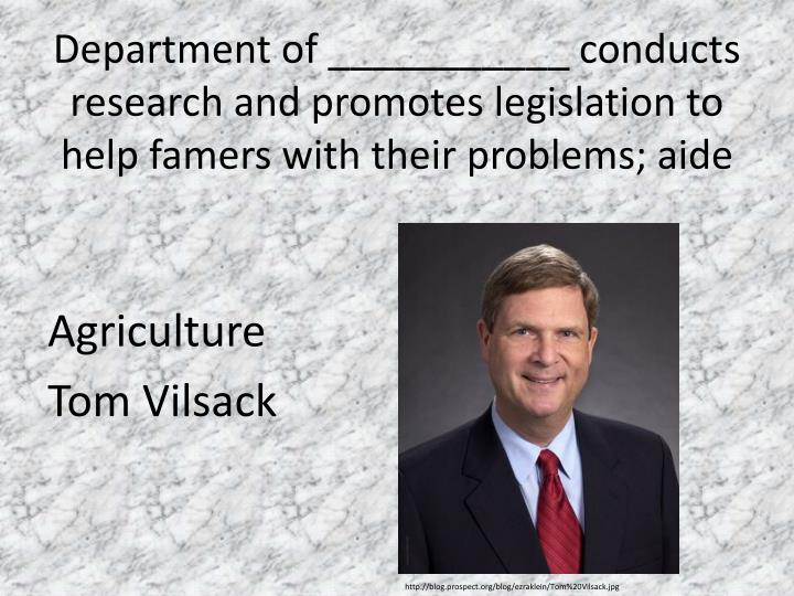 Department of ___________ conducts research and promotes legislation to help famers with their problems; aide