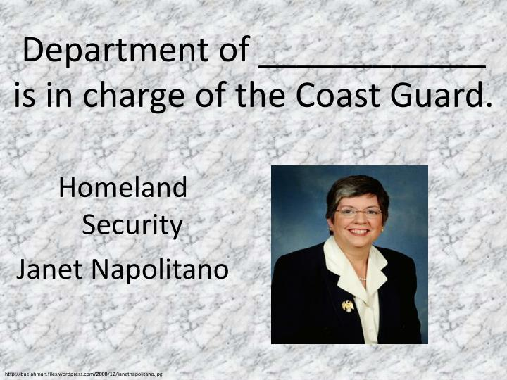 Department of ____________  is in charge of the Coast Guard.