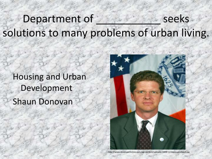 Department of ___________ seeks solutions to many problems of urban living.