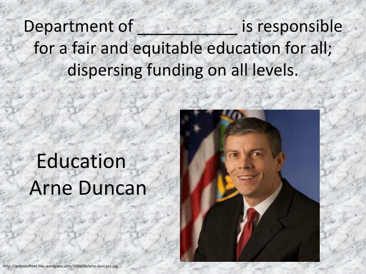 Department of ___________ is responsible for a fair and equitable education for all; dispersing funding on all levels.