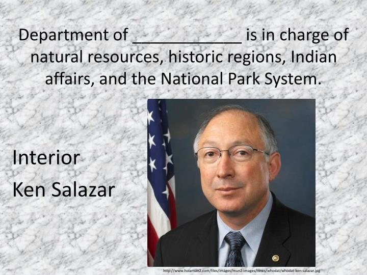 Department of ____________ is in charge of natural resources, historic regions, Indian affairs, and the National Park System.