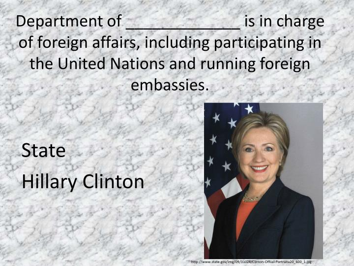 Department of _____________ is in charge of foreign affairs, including participating in the United Nations and running foreign embassies.