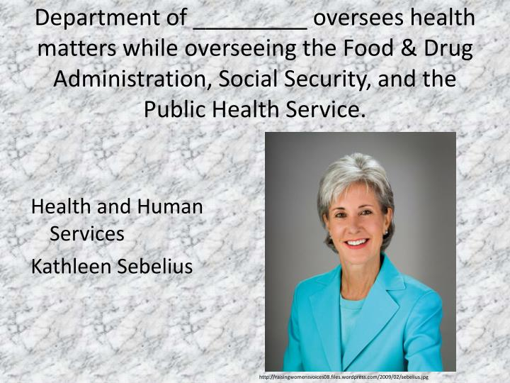 Department of _________ oversees health matters while overseeing the Food & Drug Administration, Social Security, and the Public Health Service.