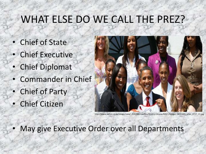 WHAT ELSE DO WE CALL THE PREZ?