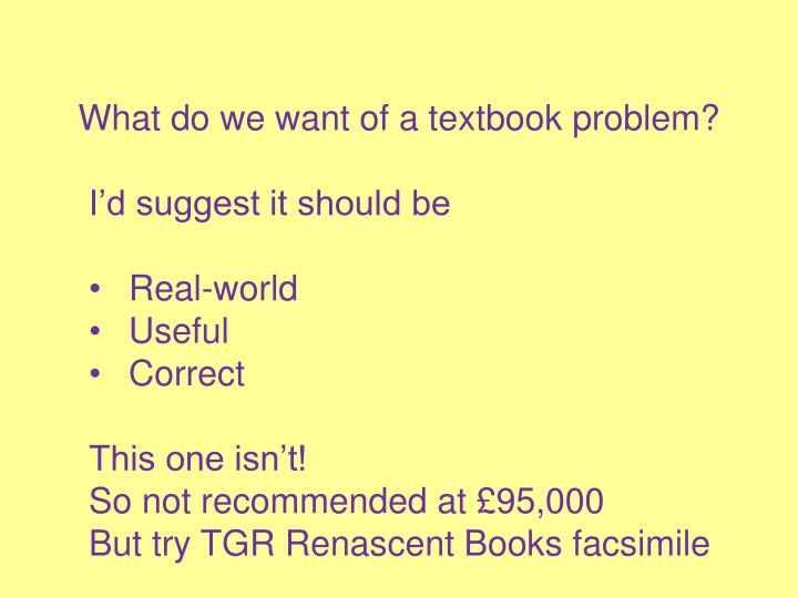 What do we want of a textbook problem?