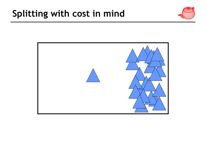 Splitting with cost in mind