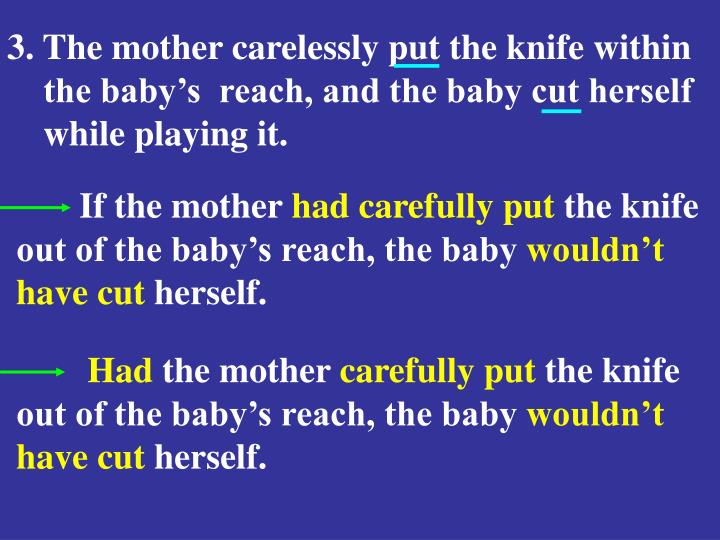 3. The mother carelessly put the knife within