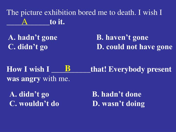 The picture exhibition bored me to death. I wish I