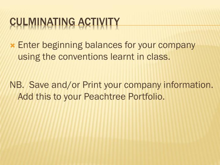 Enter beginning balances for your company using the conventions learnt in class.