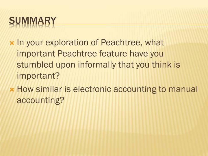 In your exploration of Peachtree, what important Peachtree feature have you stumbled upon informally that you think is important?