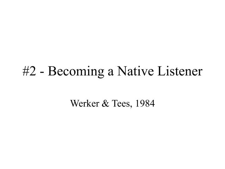 #2 - Becoming a Native Listener