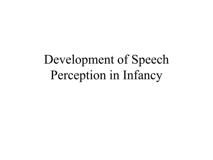 Development of Speech Perception in Infancy