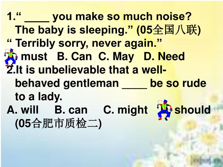 """1."""" ____ you make so much noise? The baby is sleeping."""" (05"""