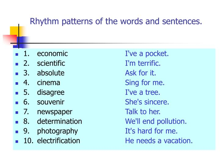 Rhythm patterns of the words and sentences.