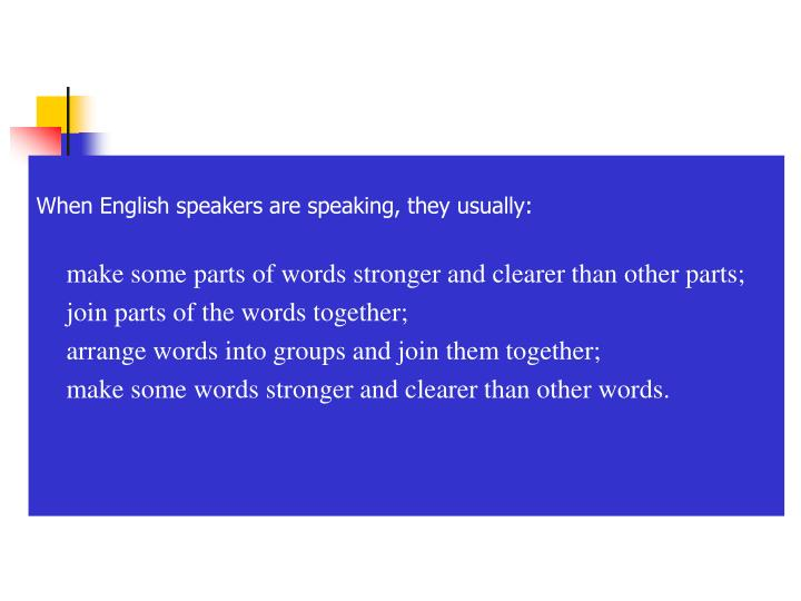 When English speakers are speaking, they usually: