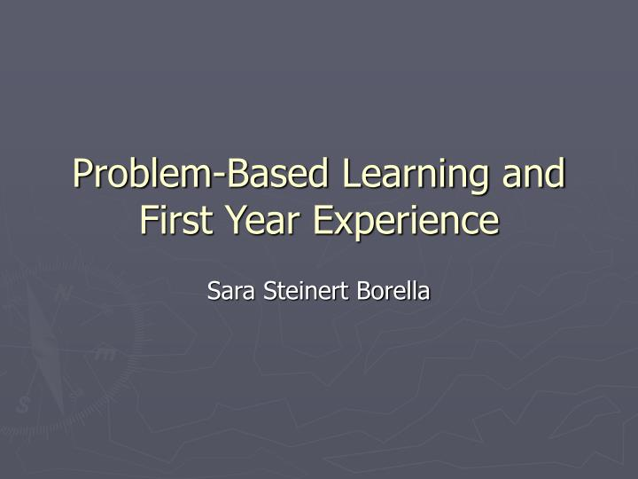 Problem-Based Learning and First Year Experience