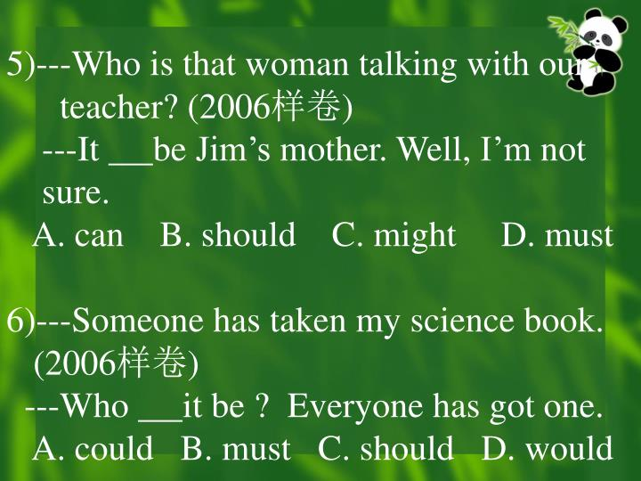 5)---Who is that woman talking with our
