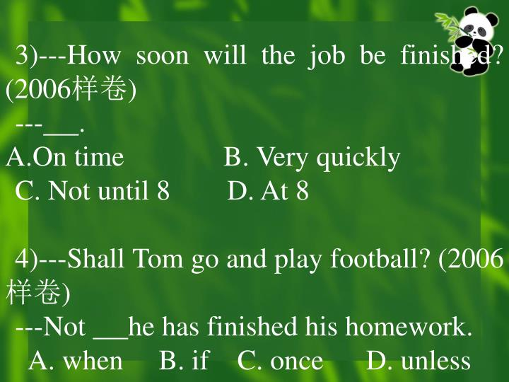 3)---How soon will the job be finished? (2006