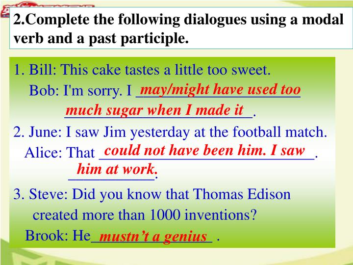 2.Complete the following dialogues using a modal verb and a past participle.