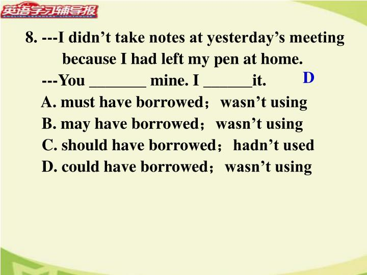 8. ---I didn't take notes at yesterday's meeting