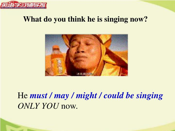 What do you think he is singing now?