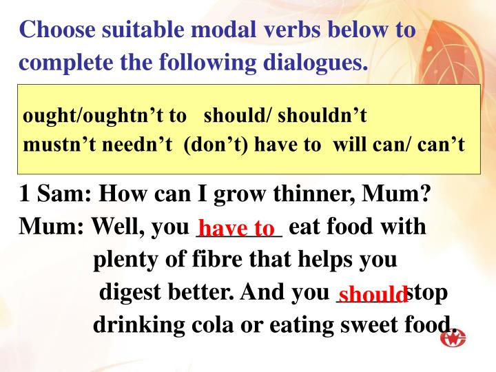 Choose suitable modal verbs below to complete the following dialogues.