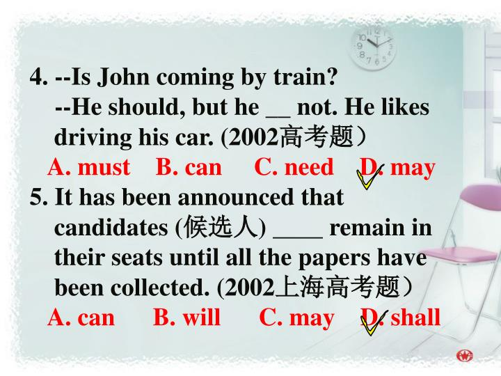 4. --Is John coming by train?