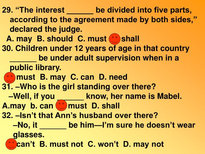 "29. ""The interest ______ be divided into five parts, according to the agreement made by both sides,"" declared the judge."
