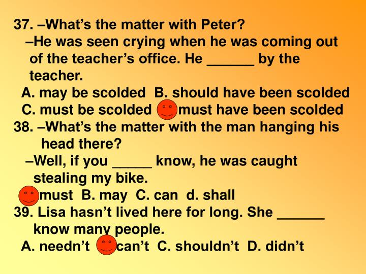 37. –What's the matter with Peter?