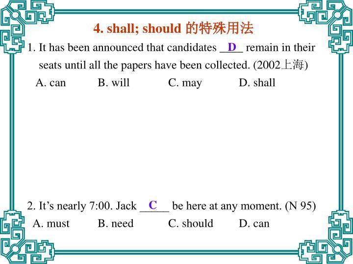 4. shall; should