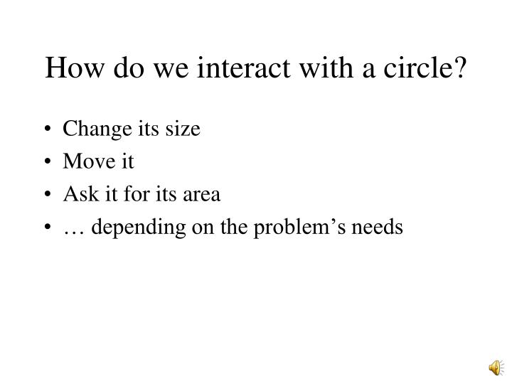 How do we interact with a circle?