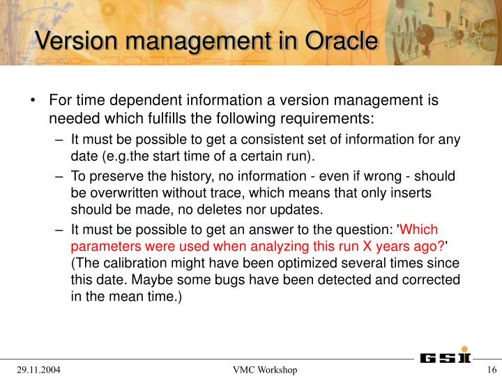 For time dependent information a version management is needed which fulfills the following requirements: