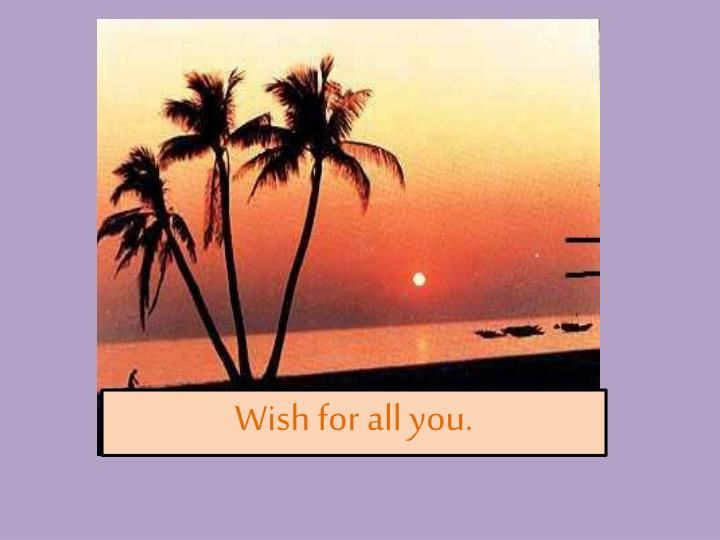 Wish for all you.