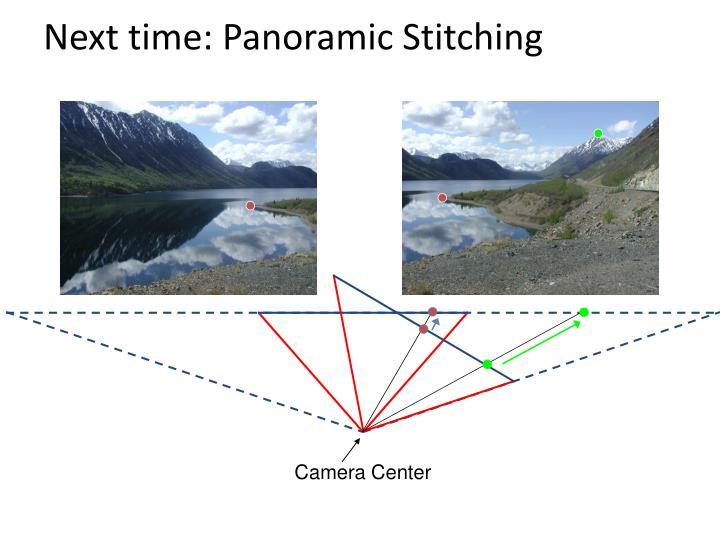 Next time: Panoramic Stitching