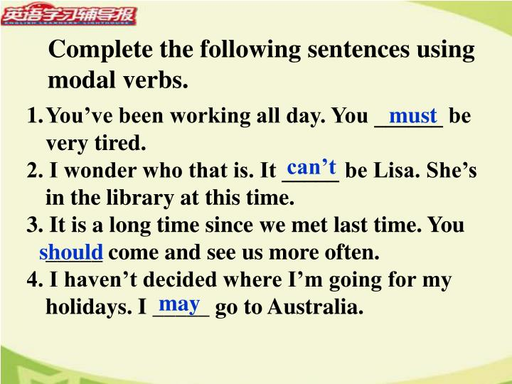 Complete the following sentences using modal verbs.