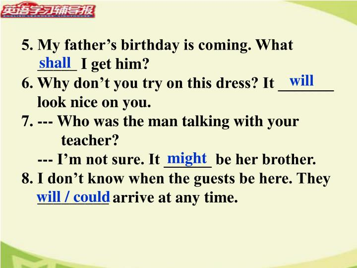 5. My father's birthday is coming. What