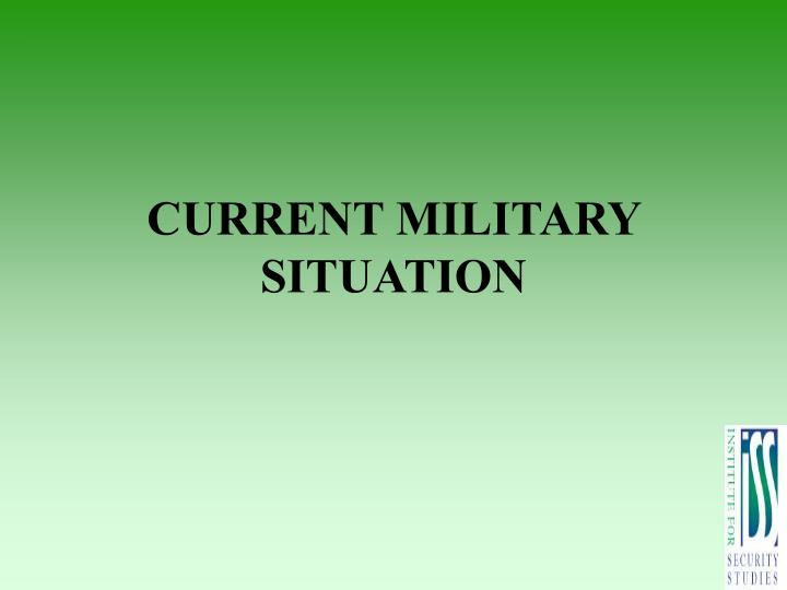 CURRENT MILITARY SITUATION