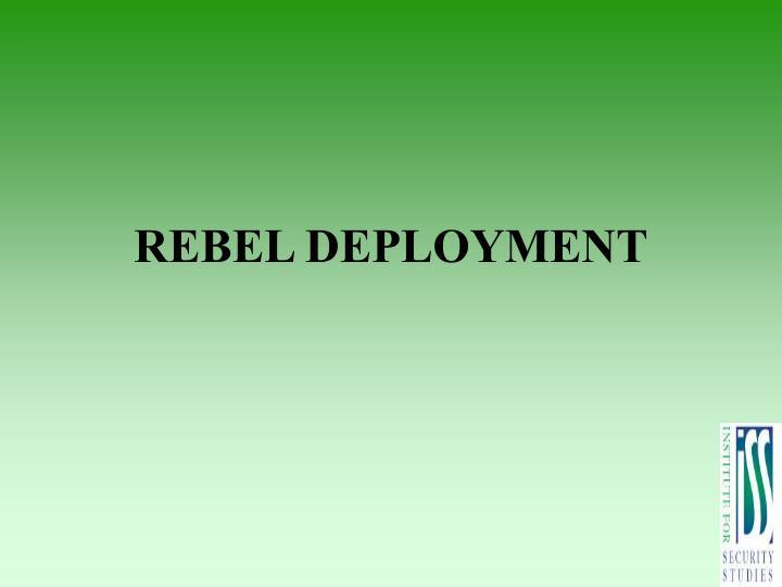 REBEL DEPLOYMENT