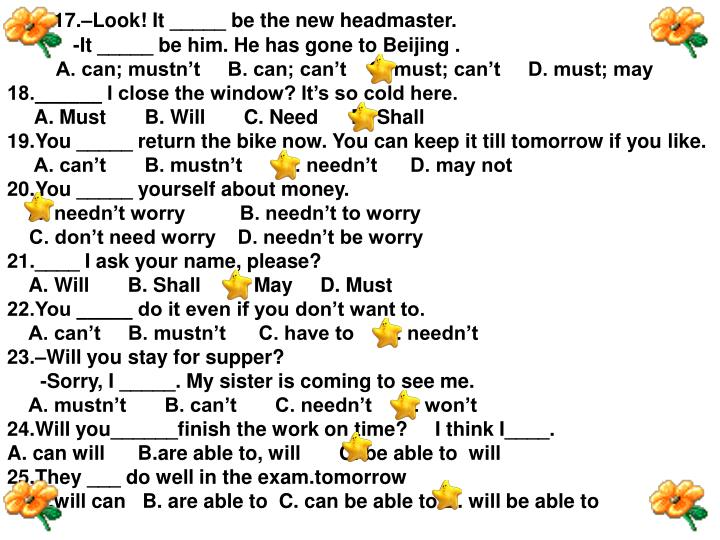 17.–Look! It _____ be the new headmaster.