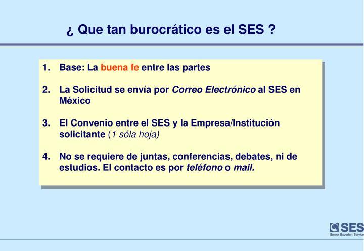 ¿ Que tan burocrático es el SES ?